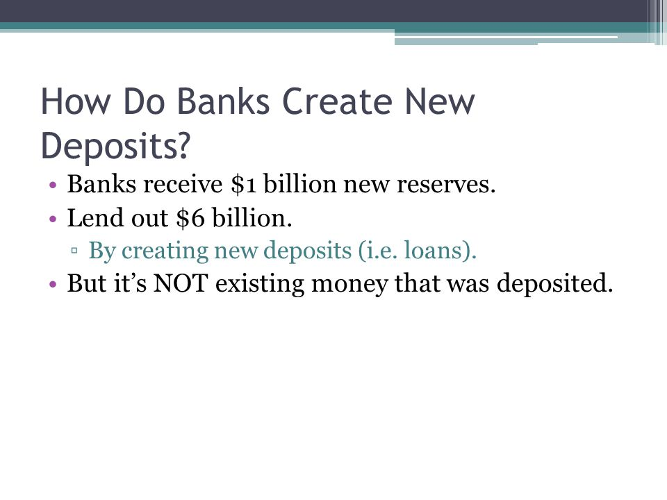 How Do Banks Create New Deposits. Banks receive $1 billion new reserves.