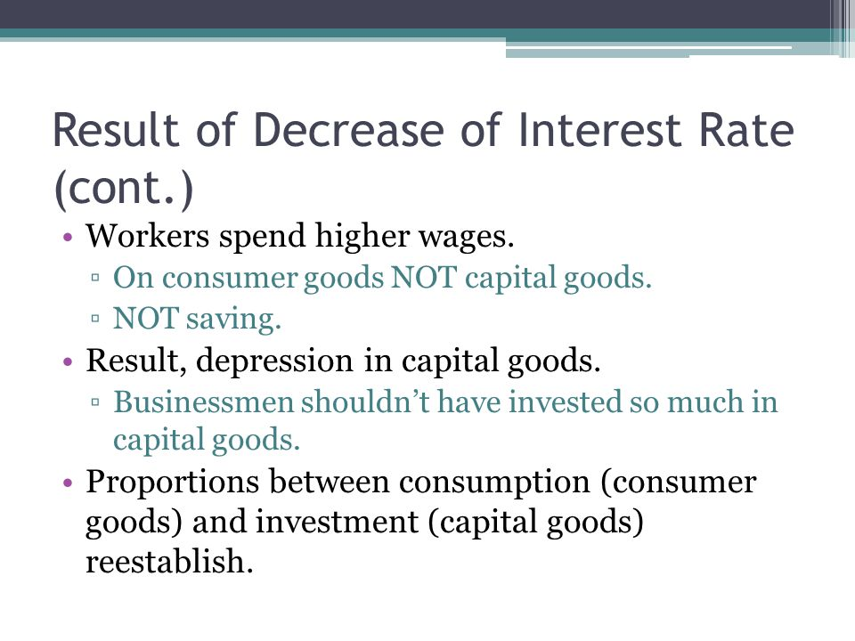 Result of Decrease of Interest Rate (cont.) Workers spend higher wages.