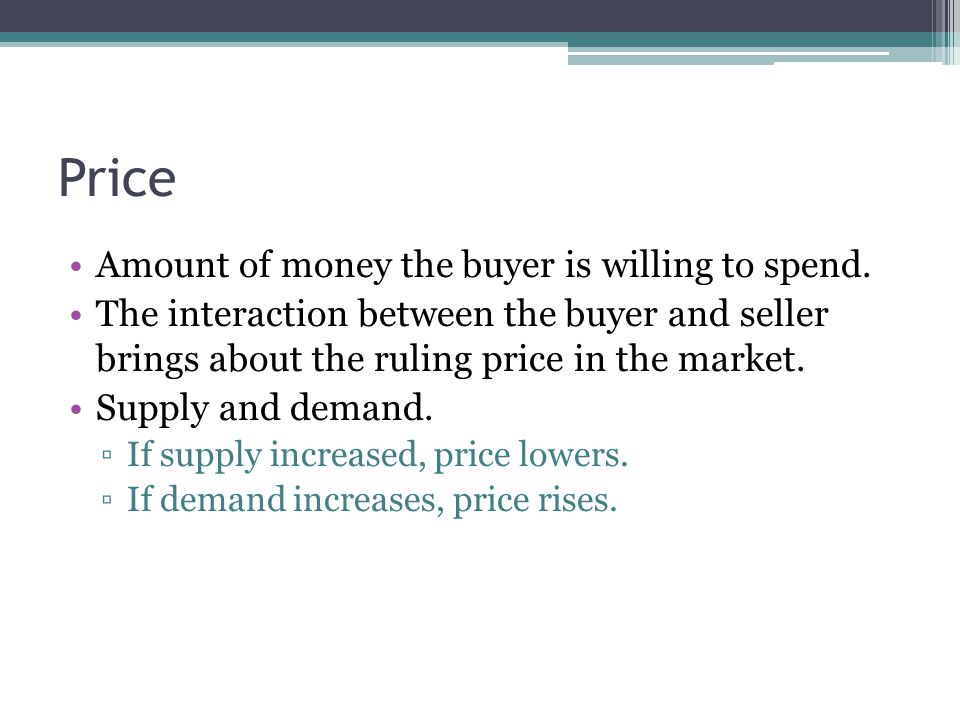 Price Amount of money the buyer is willing to spend.
