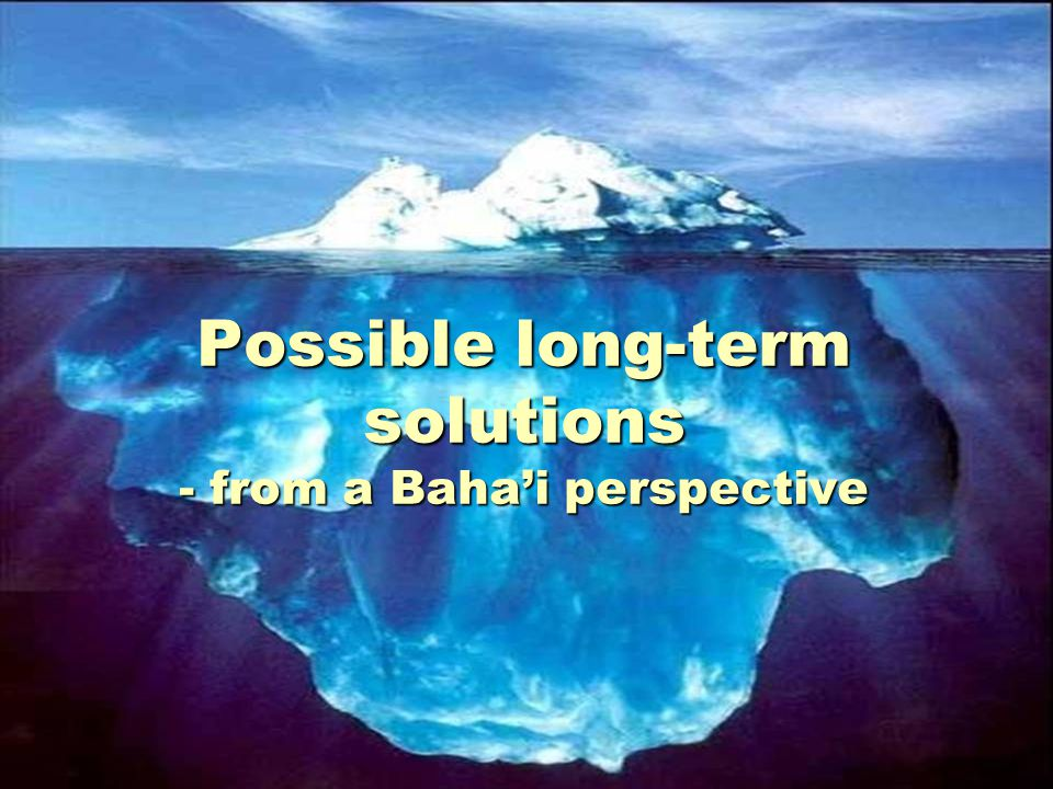 Possible long-term solutions - from a Baha'i perspective