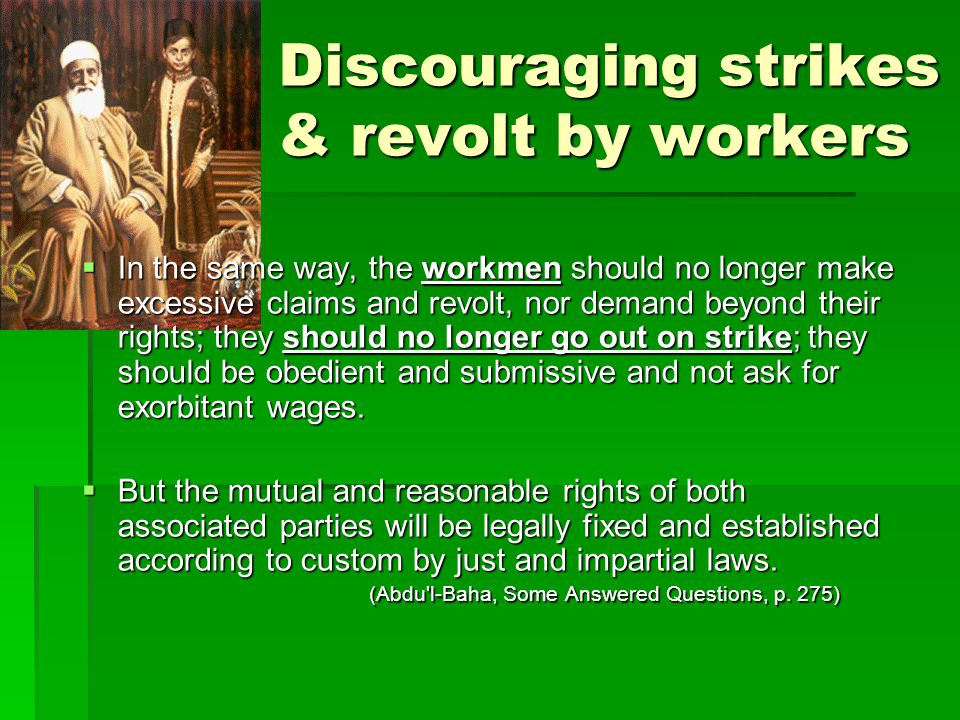 Discouraging strikes & revolt by workers  In the same way, the workmen should no longer make excessive claims and revolt, nor demand beyond their rights; they should no longer go out on strike; they should be obedient and submissive and not ask for exorbitant wages.