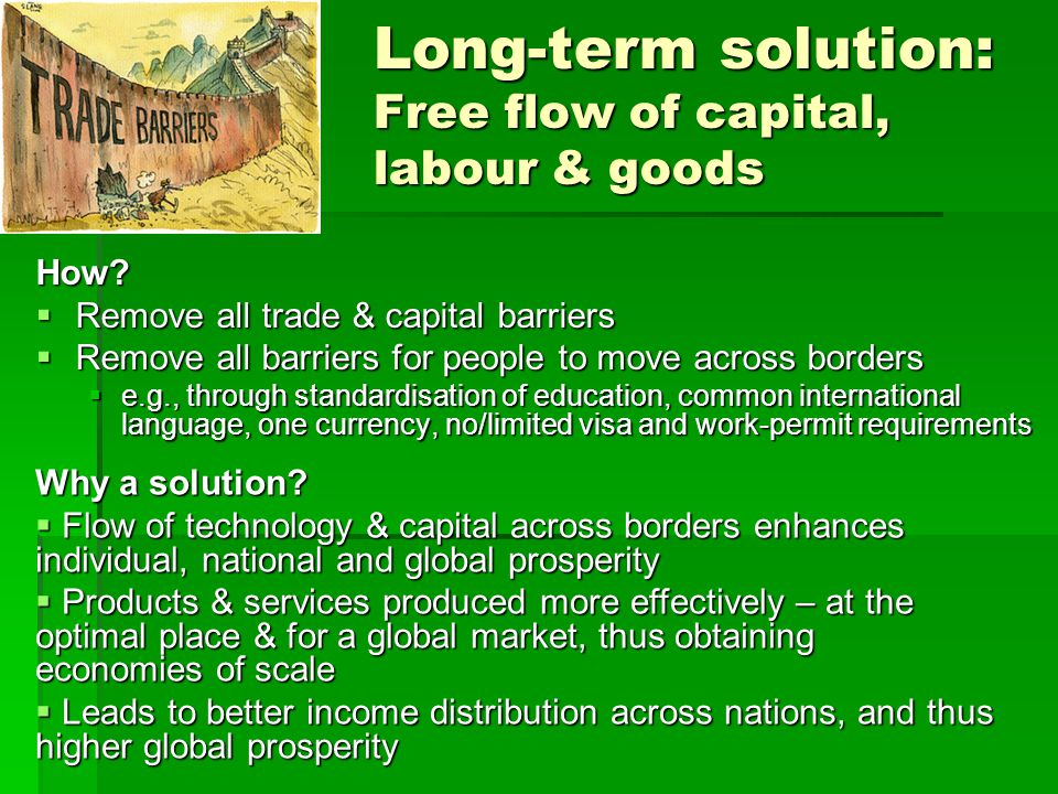 Long-term solution: Free flow of capital, labour & goods How.