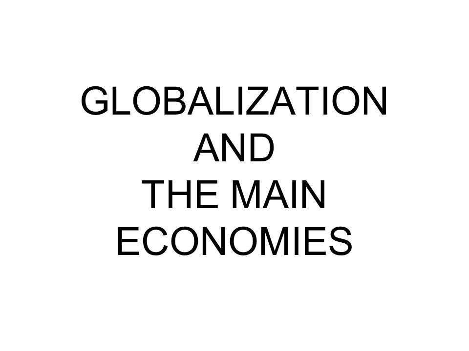 GLOBALIZATION AND THE MAIN ECONOMIES