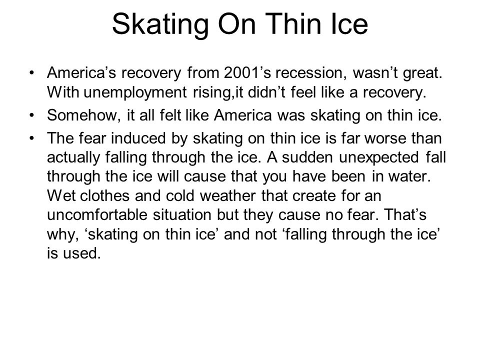 Skating On Thin Ice America's recovery from 2001's recession, wasn't great. With unemployment rising,it didn't feel like a recovery. Somehow, it all f