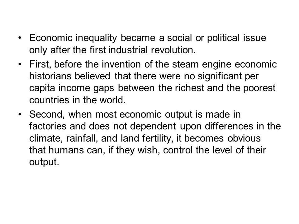 Economic inequality became a social or political issue only after the first industrial revolution. First, before the invention of the steam engine eco