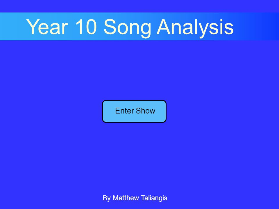 Enter Show Year 10 Song Analysis By Matthew Taliangis
