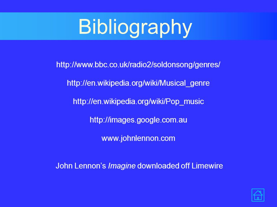 Bibliography http://www.bbc.co.uk/radio2/soldonsong/genres/ http://en.wikipedia.org/wiki/Musical_genre http://en.wikipedia.org/wiki/Pop_music http://images.google.com.au www.johnlennon.com John Lennon's Imagine downloaded off Limewire