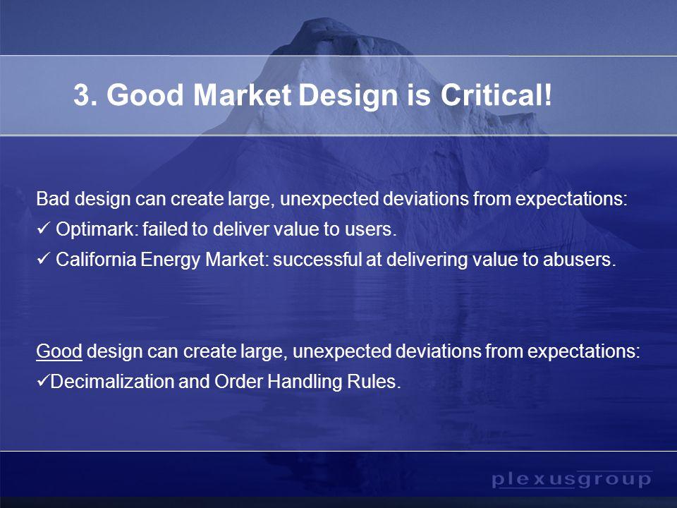 3. Good Market Design is Critical.
