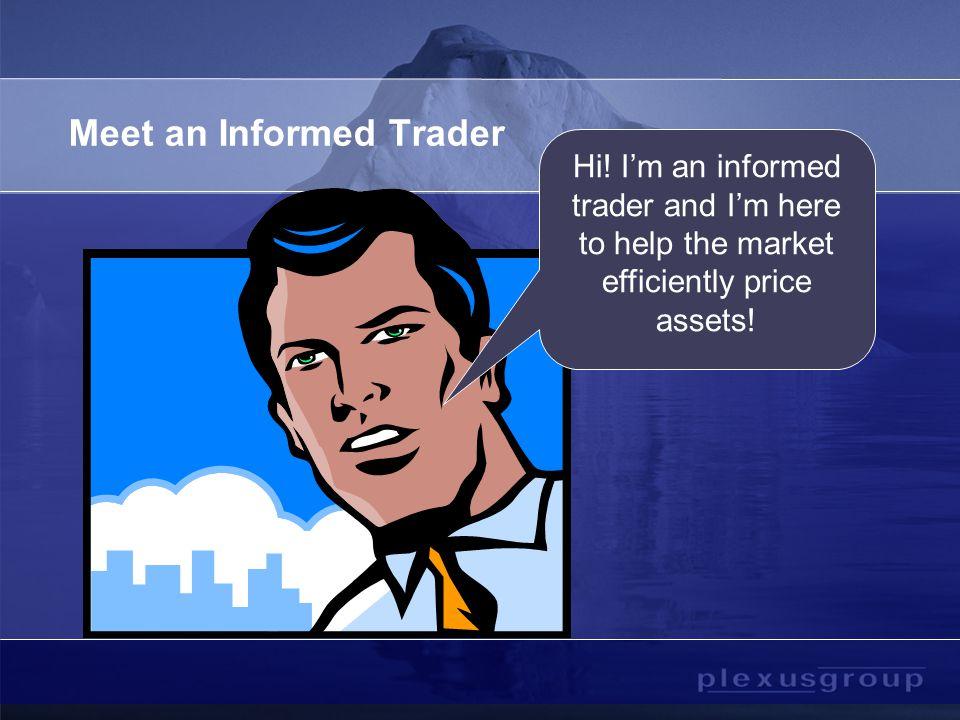 Meet an Informed Trader Meet an Uninformed Trader