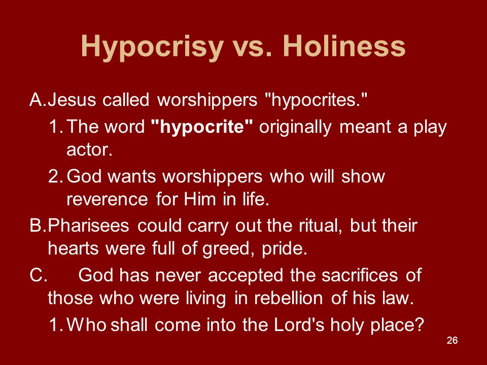 Hypocrisy vs. Holiness A.Jesus called worshippers