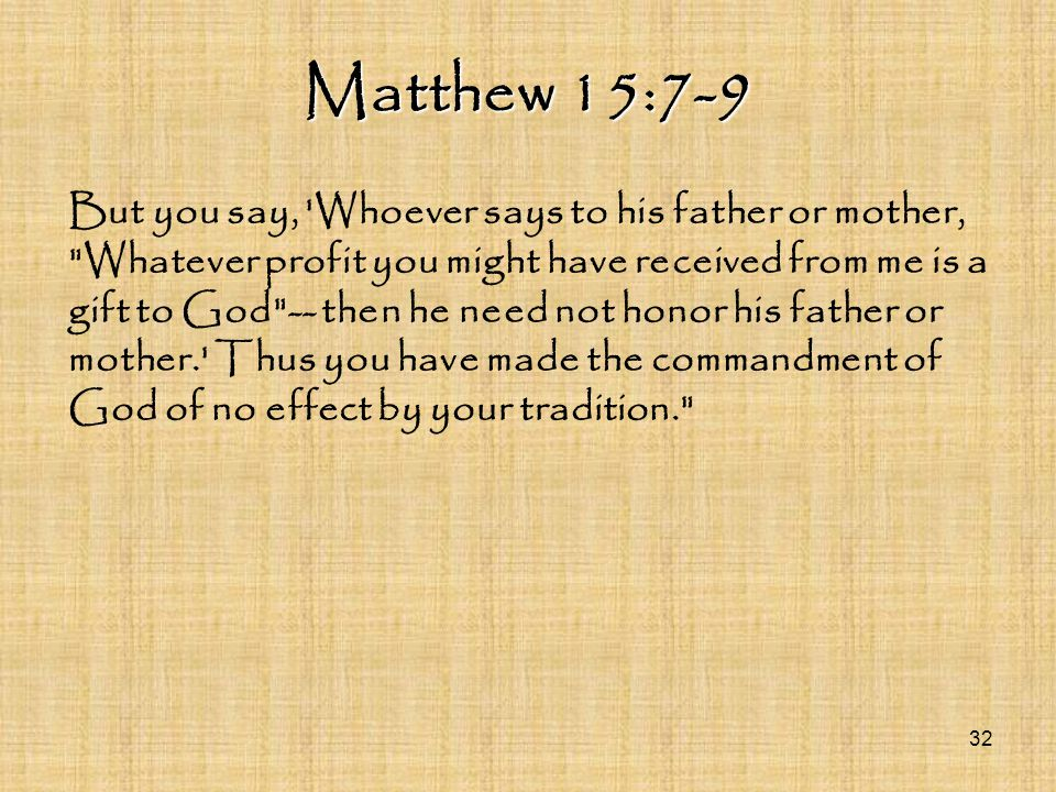 Matthew 15:7-9 But you say, 'Whoever says to his father or mother,