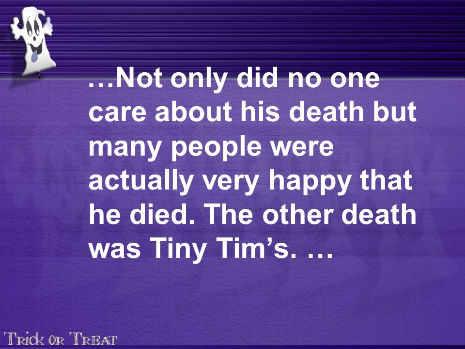 …Not only did no one care about his death but many people were actually very happy that he died.