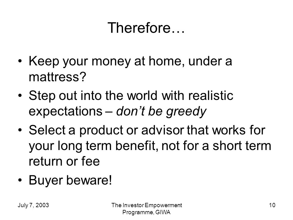 July 7, 2003The Investor Empowerment Programme, GIWA 10 Therefore… Keep your money at home, under a mattress.