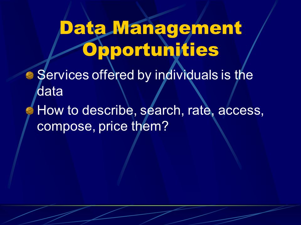 Data Management Opportunities Services offered by individuals is the data How to describe, search, rate, access, compose, price them