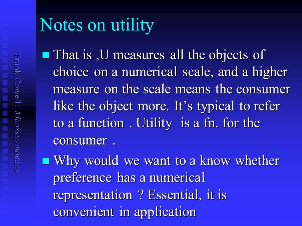 Frank Cowell: Microeconomics Notes on utility That is,U measures all the objects of choice on a numerical scale, and a higher measure on the scale mea