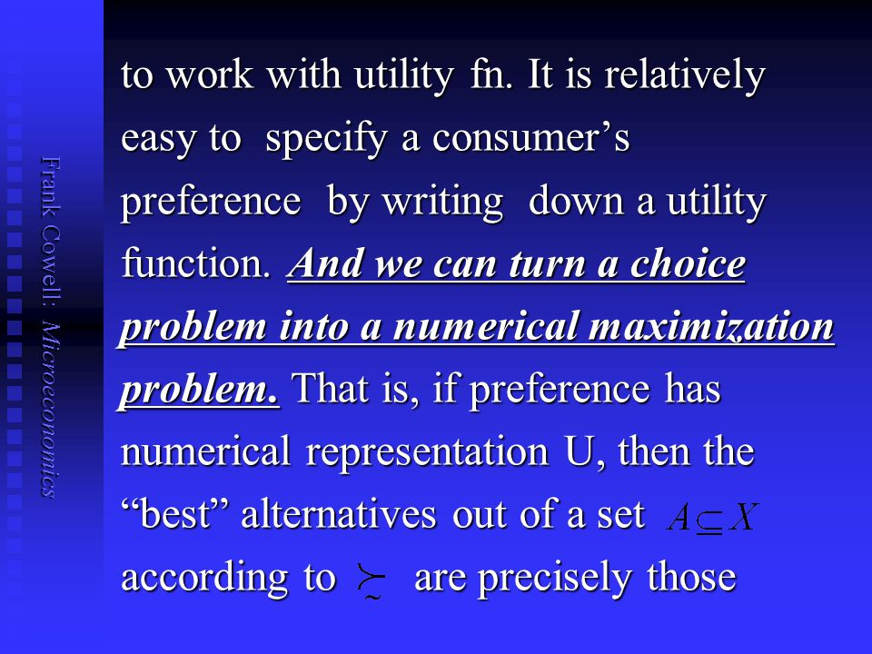 Frank Cowell: Microeconomics to work with utility fn. It is relatively easy to specify a consumer's preference by writing down a utility function. And