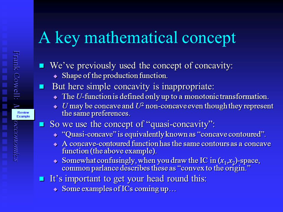 Frank Cowell: Microeconomics A key mathematical concept We've previously used the concept of concavity: We've previously used the concept of concavity