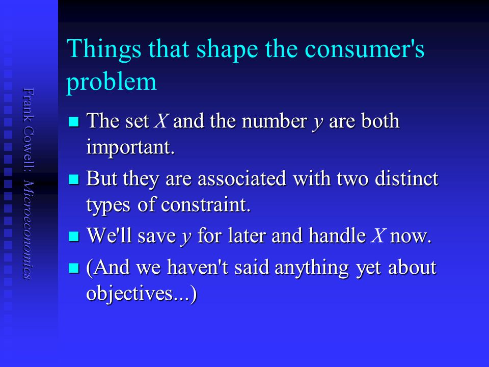 Frank Cowell: Microeconomics Things that shape the consumer's problem The set and the number y are both important. The set X and the number y are both