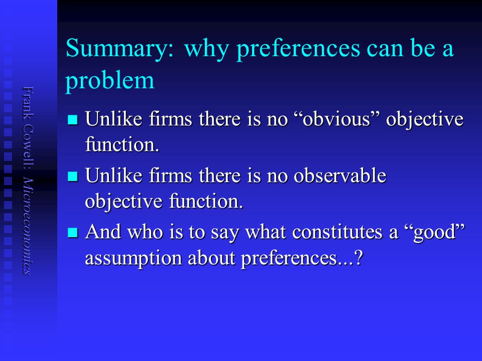 """Frank Cowell: Microeconomics Summary: why preferences can be a problem Unlike firms there is no """"obvious"""" objective function. Unlike firms there is no"""
