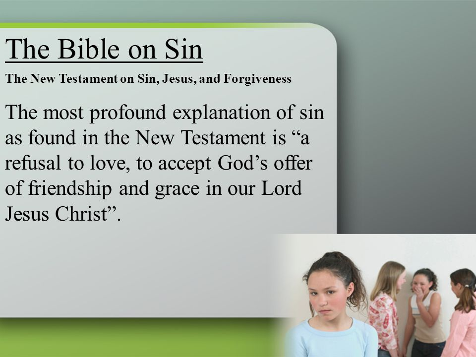 "The New Testament on Sin, Jesus, and Forgiveness The most profound explanation of sin as found in the New Testament is ""a refusal to love, to accept G"