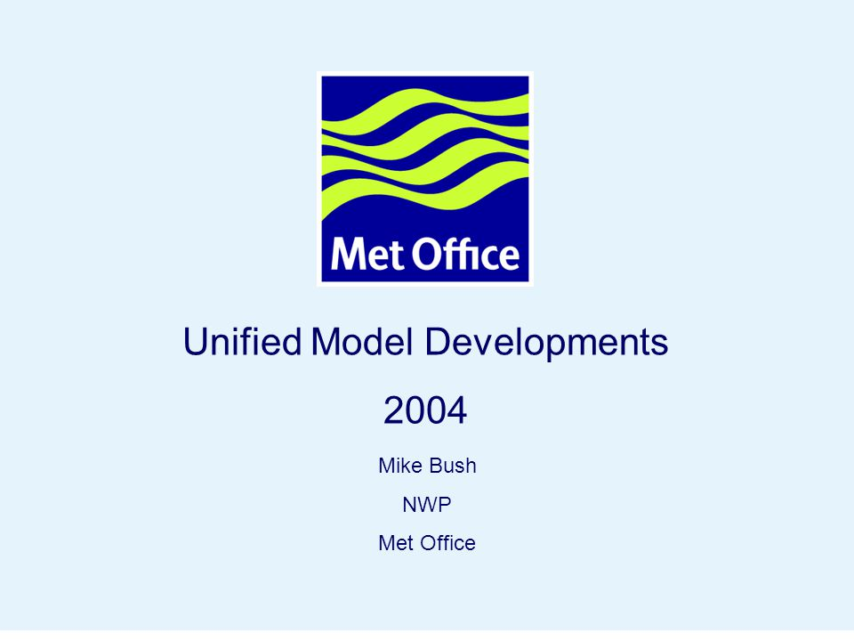 Page 1© Crown copyright 2004 Unified Model Developments 2004 Mike Bush NWP Met Office