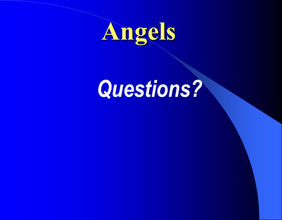 Angels Questions?