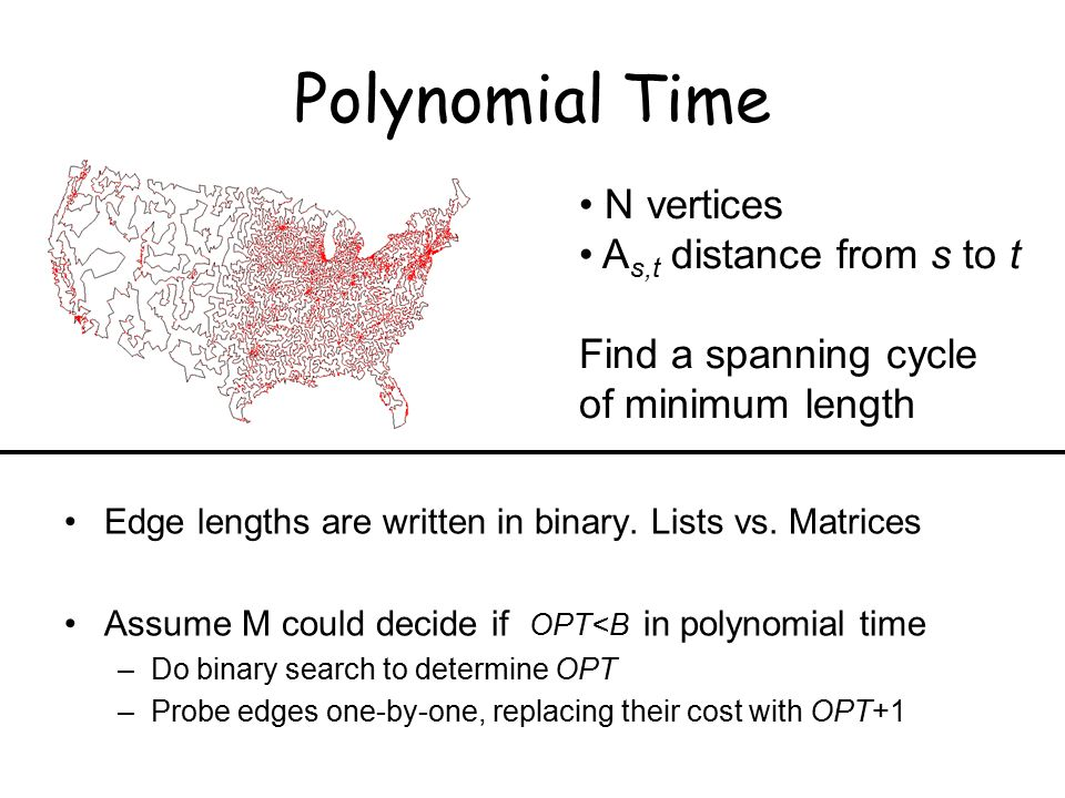 Polynomial Time Edge lengths are written in binary.
