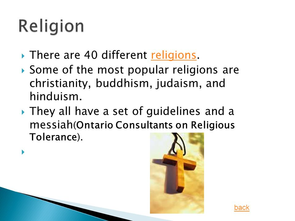  There are 40 different religions.religions  Some of the most popular religions are christianity, buddhism, judaism, and hinduism.