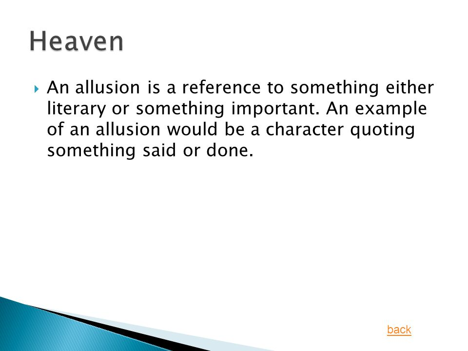  An allusion is a reference to something either literary or something important.
