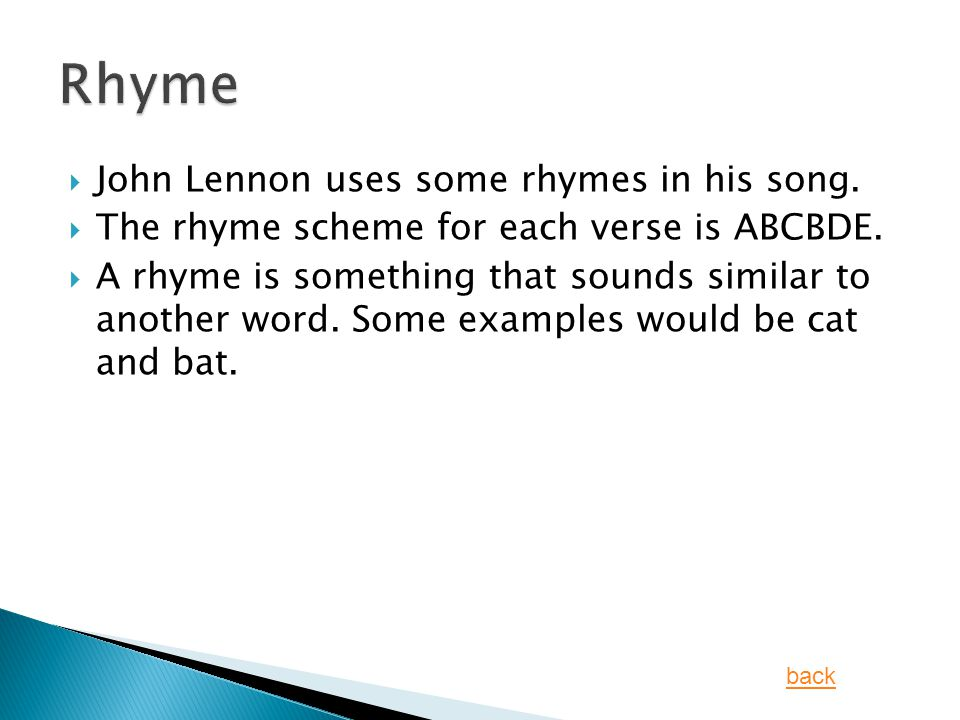  John Lennon uses some rhymes in his song.  The rhyme scheme for each verse is ABCBDE.