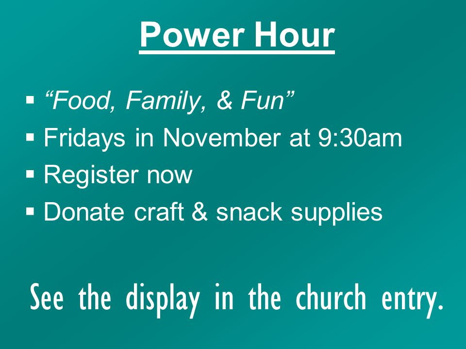 " ""Food, Family, & Fun""  Fridays in November at 9:30am  Register now  Donate craft & snack supplies See the display in the church entry. Power Hour"