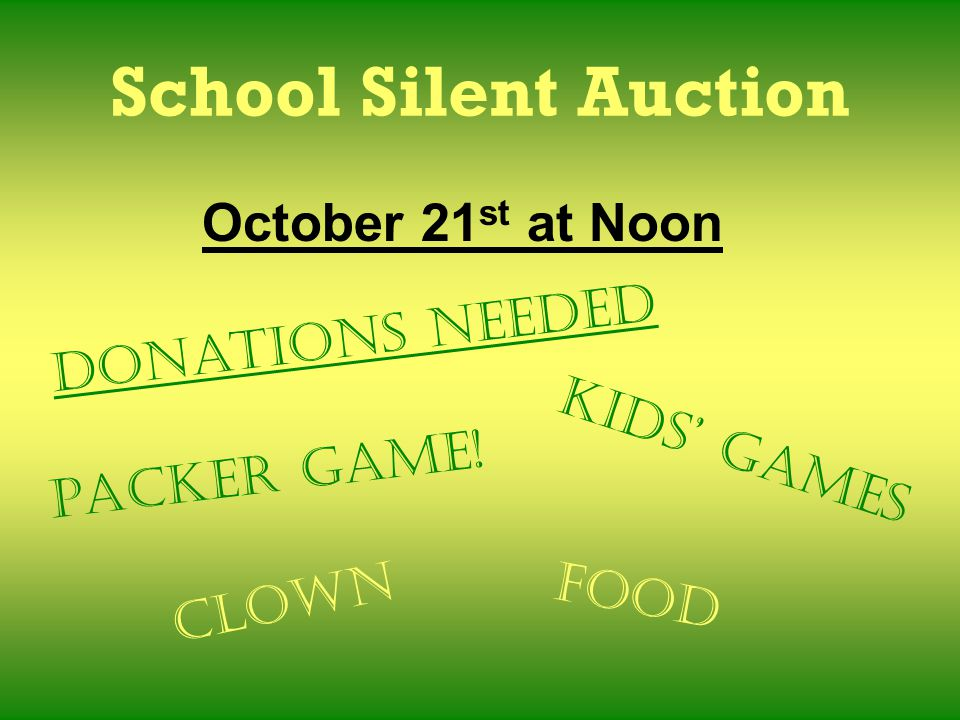 School Silent Auction October 21 st at Noon Kids' games food Packer game! Clown Donations Needed