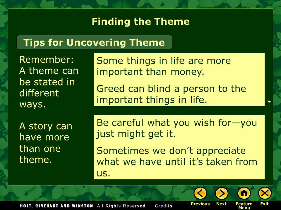 Finding the Theme Remember: A theme can be stated in different ways.