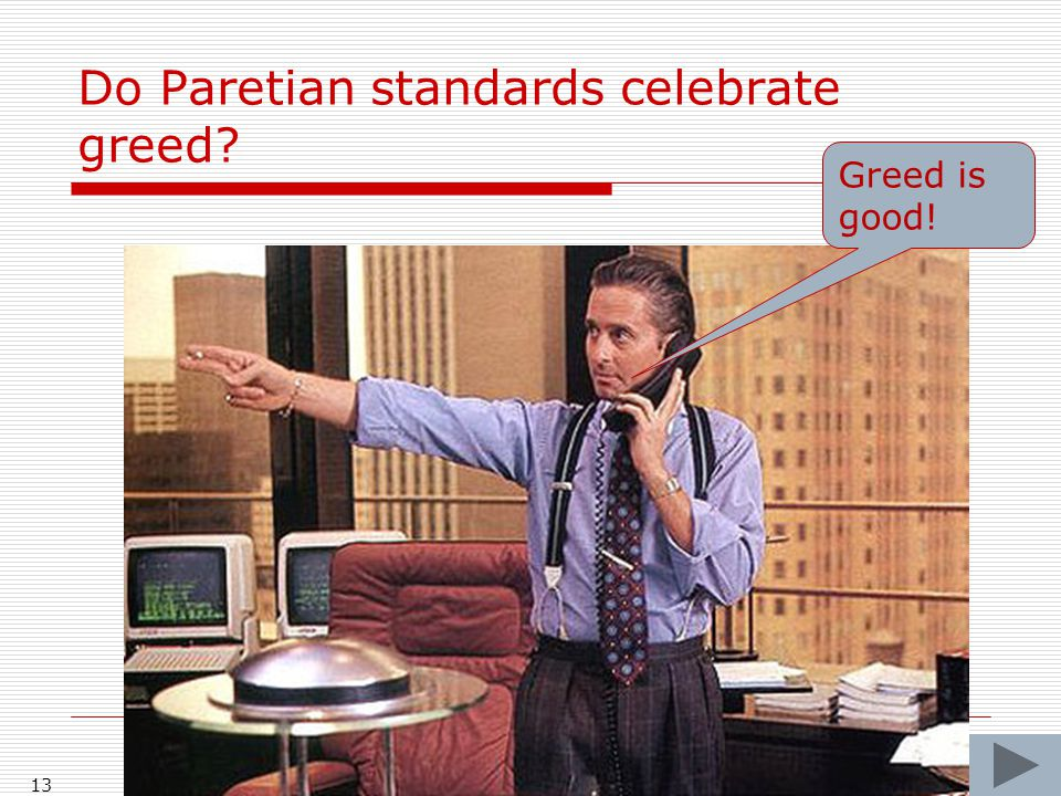 Do Paretian standards celebrate greed? 13 Greed is good!