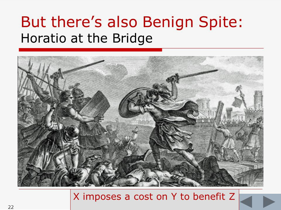 But there's also Benign Spite: Horatio at the Bridge 22 X imposes a cost on Y to benefit Z