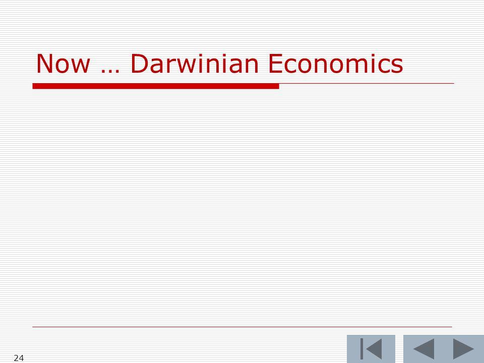 Now … Darwinian Economics 24
