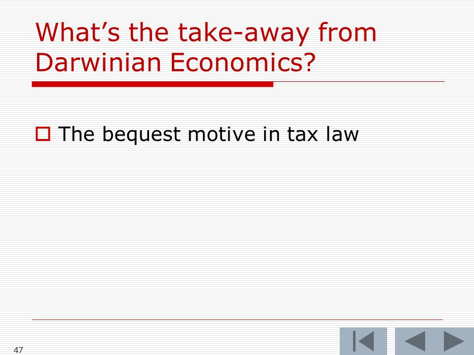 What's the take-away from Darwinian Economics?  The bequest motive in tax law 47