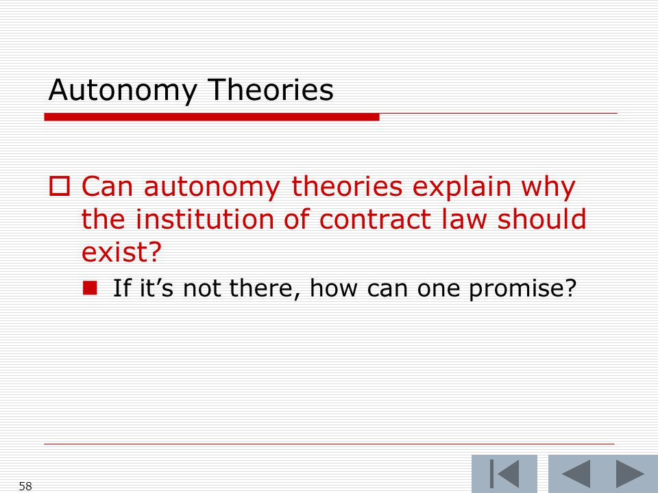Autonomy Theories  Can autonomy theories explain why the institution of contract law should exist.