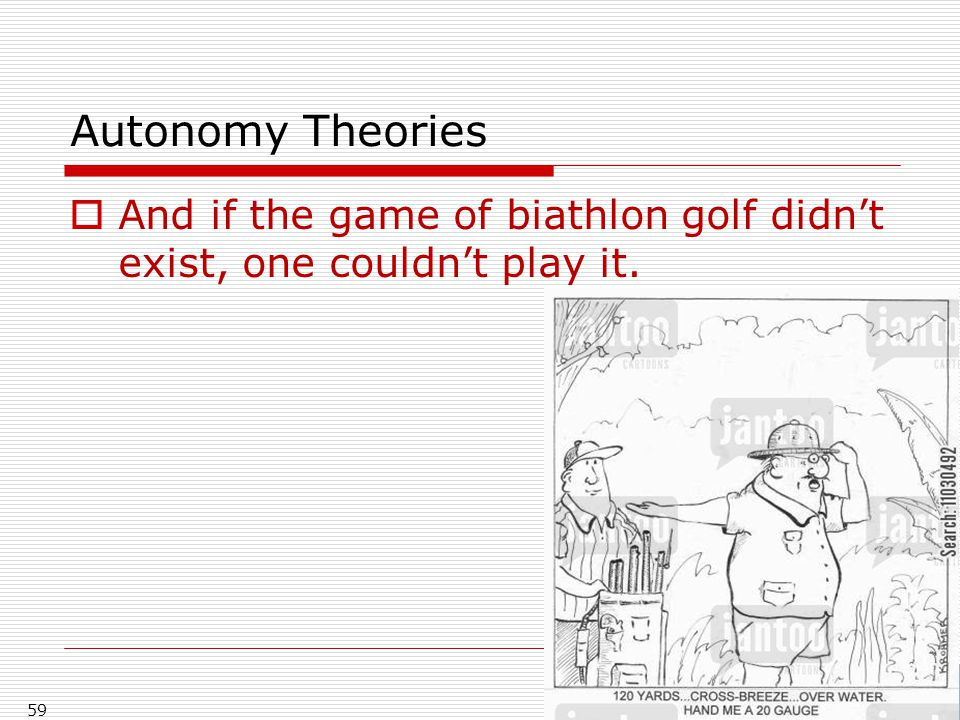 Autonomy Theories  And if the game of biathlon golf didn't exist, one couldn't play it. 59