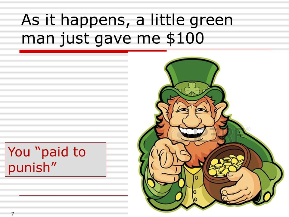 As it happens, a little green man just gave me $100 7 You paid to punish