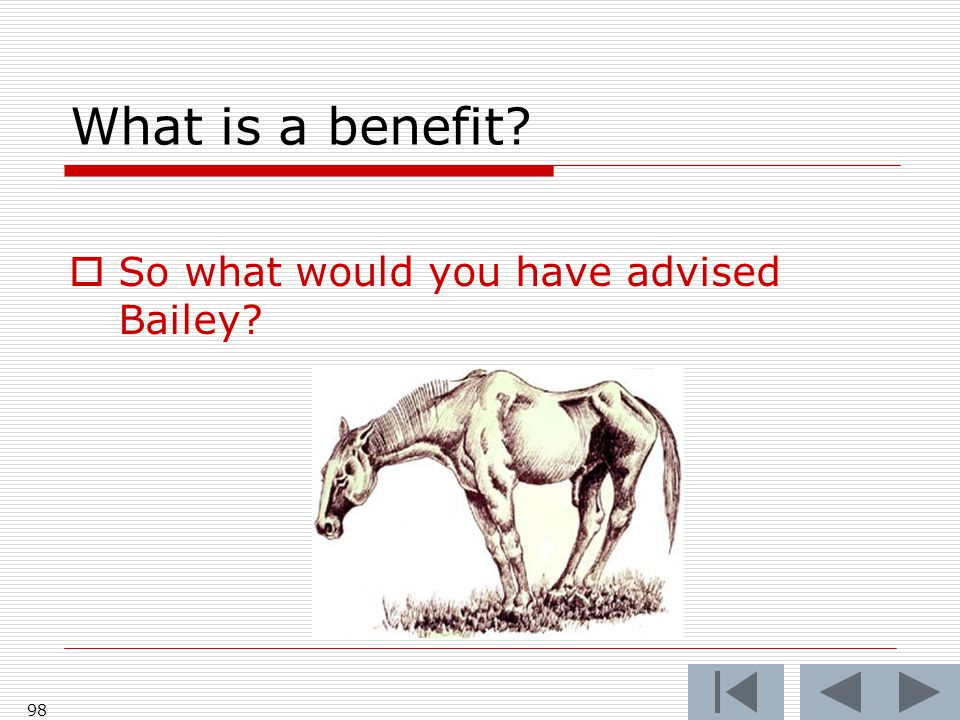 What is a benefit? 98  So what would you have advised Bailey?