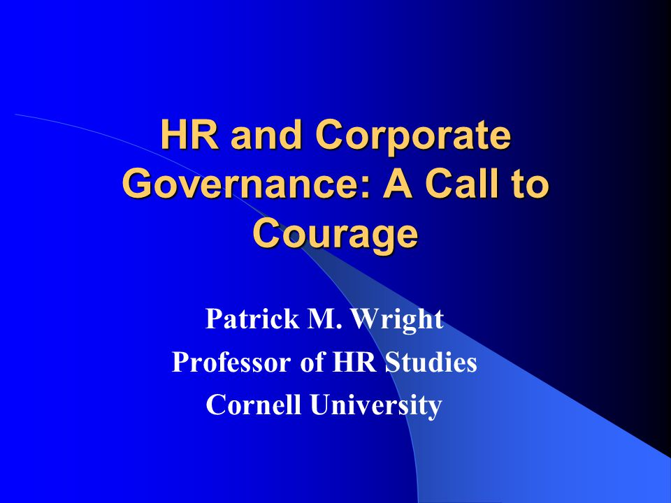 HR and Corporate Governance: A Call to Courage Patrick M.