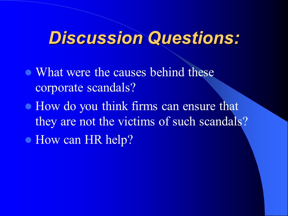 Discussion Questions: What were the causes behind these corporate scandals.