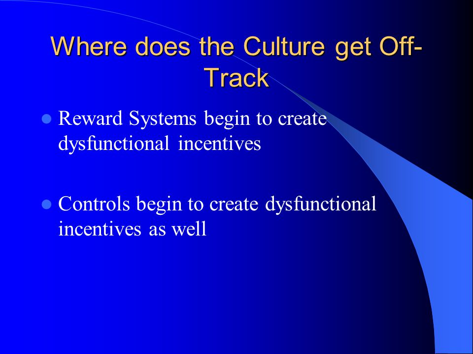 Where does the Culture get Off- Track Reward Systems begin to create dysfunctional incentives Controls begin to create dysfunctional incentives as well