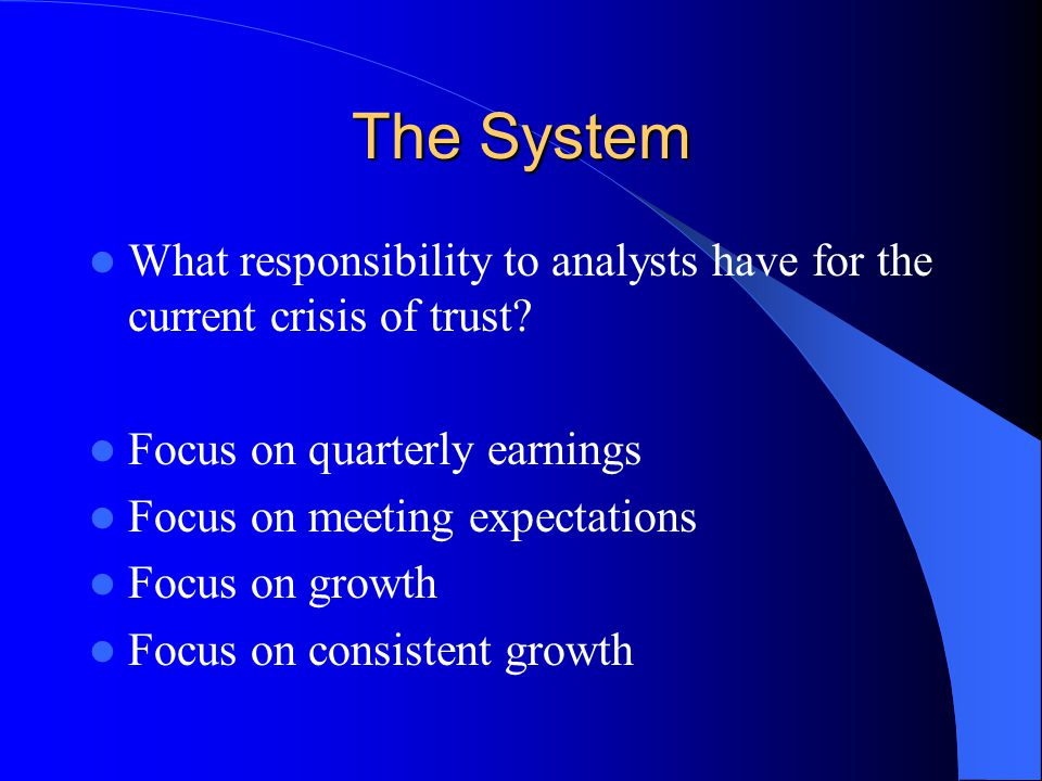 The System What responsibility to analysts have for the current crisis of trust.