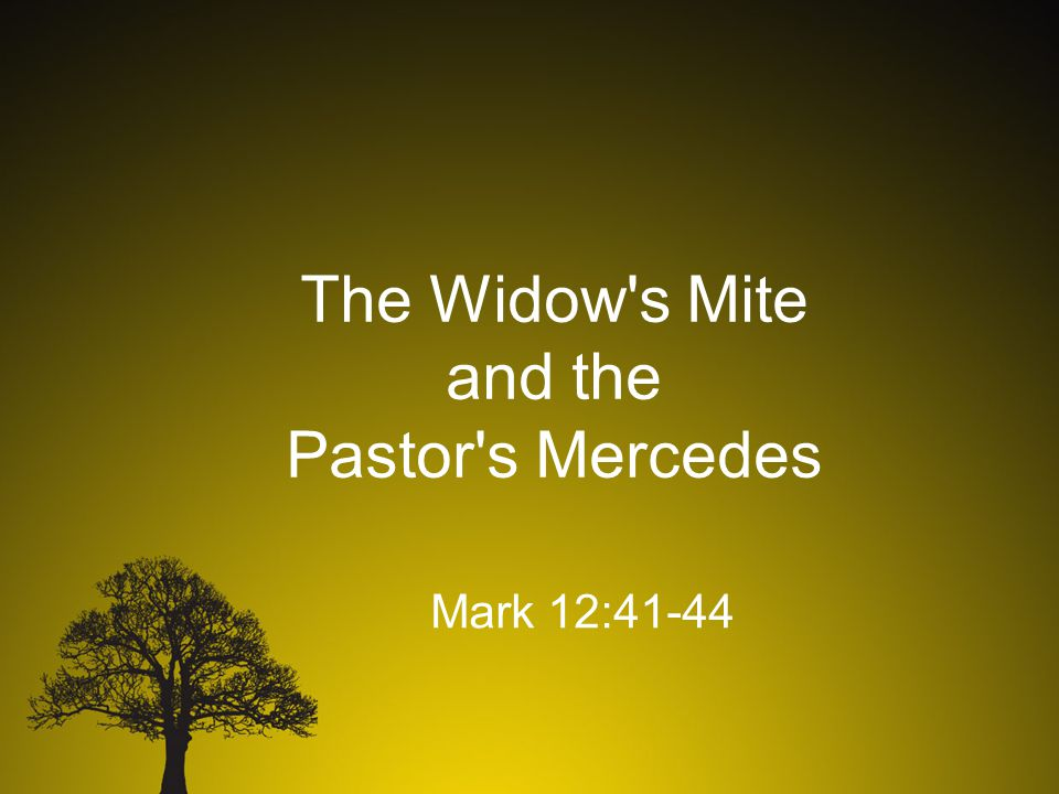 The Widow s Mite and the Pastor s Mercedes Mark 12:41-44