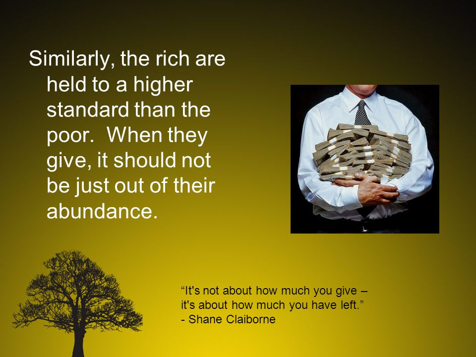Similarly, the rich are held to a higher standard than the poor.