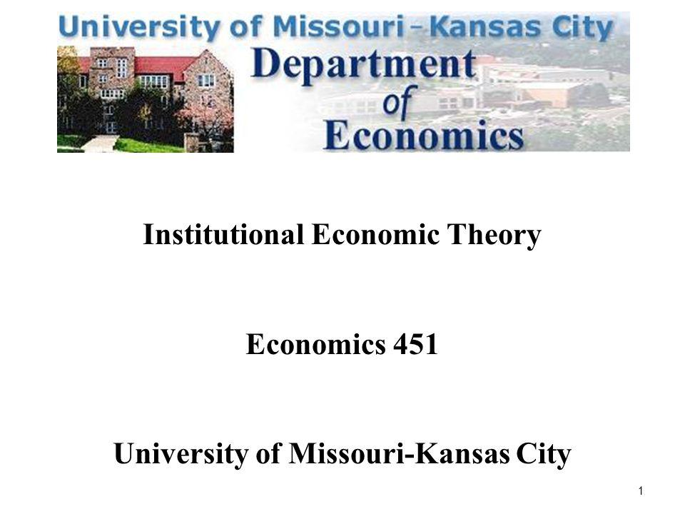 1 Institutional Economic Theory Economics 451 University of Missouri-Kansas City