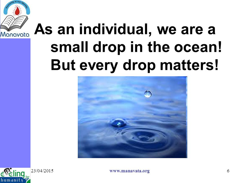 23/04/2015 www.manavata.org6 As an individual, we are a small drop in the ocean.
