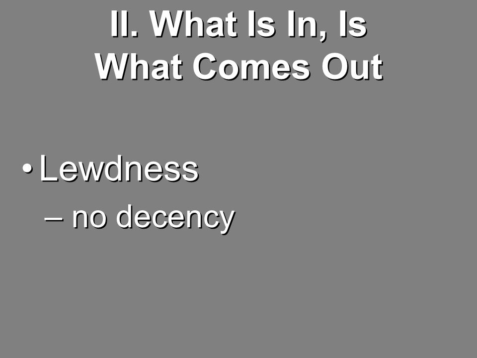 II. What Is In, Is What Comes Out Lewdness – no decency Lewdness – no decency